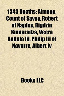 1343 Deaths - Aimone, Count of Savoy, Robert of Naples, Rigdzin Kumaradza, Veera Ballala III, Philip III of Navarre, Albert IV...