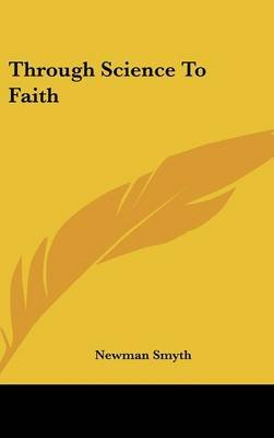 Through Science to Faith (Hardcover): Newman Smyth