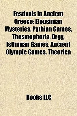 Festivals in Ancient Greece - Eleusinian Mysteries, Pythian Games, Thesmophoria, Isthmian Games, Ancient Olympic Games,...