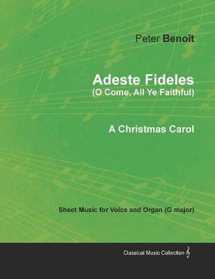 Adeste Fideles (O Come, All Ye Faithful) - Sheet Music for Voice and Organ (G major) - A Christmas Carol (Paperback): Peter...