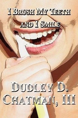I Brush My Teeth and I Smile (Paperback): Dudley D Chatman, III Dudley D. Chatman