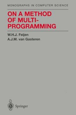 On a Method of Multiprogramming (Paperback, Softcover reprint of hardcover 1st ed. 1999): W.H.J. Feijen, A.J.M. van Gasteren