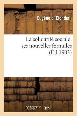 La Solidarite Sociale, Ses Nouvelles Formules (French, Paperback): Eichthal