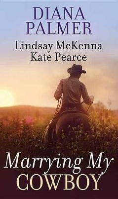 Marrying My Cowboy (Large print, Hardcover, Large type / large print edition): Diana Palmer, Lindsay McKenna