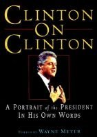 Clinton on Clinton - A Portrait of the President in His Own Words (Paperback): Bill Clinton