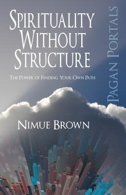 Pagan Portals - Spirituality Without Structure - The Power of Finding Your Own Path (Electronic book text): Nimue Brown