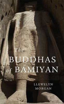 The Buddhas of Bamiyan (Paperback): Llewelyn Morgan
