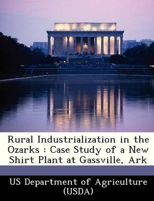 Rural Industrialization in the Ozarks - Case Study of a New Shirt Plant at Gassville, Ark (Paperback):