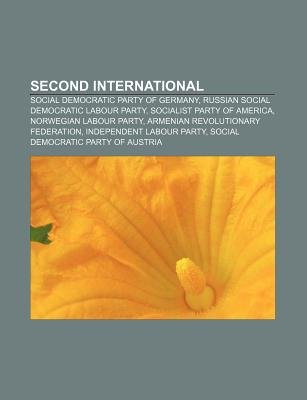 Second International - Social Democratic Party of Germany, Russian Social Democratic Labour Party, Socialist Party of America...