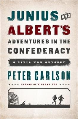 Junius and Albert's Adventures in the Confederacy - A Civil War Odyssey (Paperback, First Trade Paper Edition): Peter...