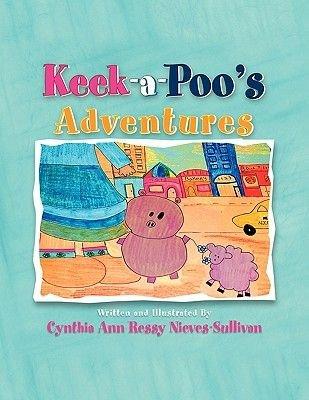 Keek-A-Poo's Adventures (Paperback): Cynthia Ann Ressy-Nieves