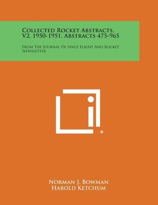 Collected Rocket Abstracts, V2, 1950-1951, Abstracts 475-965 - From the Journal of Space Flight and Rocket Newsletter...