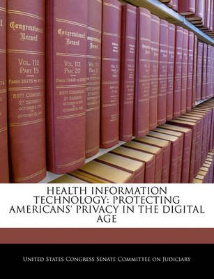 Health Information Technology - Protecting Americans' Privacy in the Digital Age (Paperback): United States Congress...