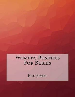 Womens Business for Busies (Paperback): Eric Foster