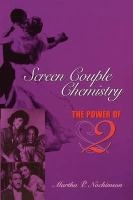 Screen Couple Chemistry - The Power of 2 (Paperback, 1st ed): Martha P. Nochimson