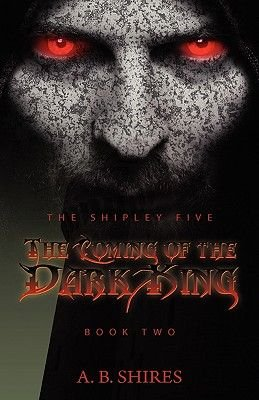 The Shipley Five the Coming of the Dark King - Book Two (Hardcover): A. B. Shires