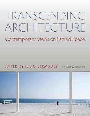 Transcending Architecture - Contemporary Views on Sacred Space (Paperback): Julio Bermudez
