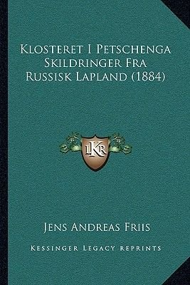 Klosteret I Petschenga Skildringer Fra Russisk Lapland (1884) (Chinese, Paperback): Jens Andreas Friis