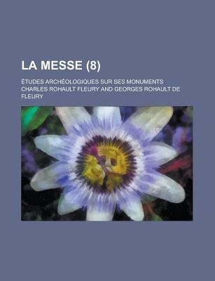 La Messe; Etudes Archeologiques Sur Ses Monuments (8 ) (English, French, Paperback): American City Planning Institute, Charles...