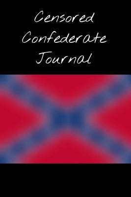 Censored Confederate Journal - Confederate Flag Censored for Your Protection, Blank 100 Page Lined Journal for Your Thoughts,...