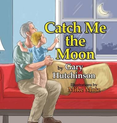Catch Me the Moon (Hardcover): Gary Hutchinson