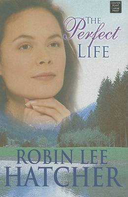 The Perfect Life (Large print, Hardcover, Large type / large print edition): Robin Lee Hatcher