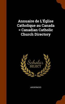 Annuaire de L'Eglise Catholique Au Canada = Canadian Catholic Church Directory (Hardcover): Anonymous