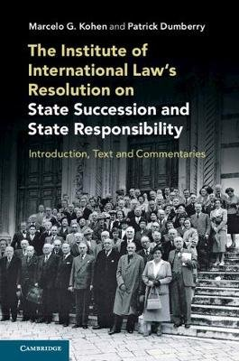 The Institute of International Law's Resolution on State Succession and State Responsibility - Introduction, Text and...