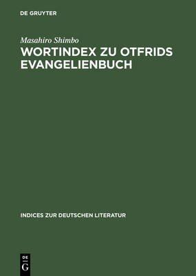 Wortindex Zu Otfrids Evangelienbuch - Mit Alphabetischem Und Rucklaufigem Wortregister (German, Electronic book text, Reprint...