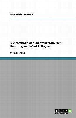 Die Methode Der Klientenzentrierten Beratung Nach Carl R. Rogers (German, Paperback): Jana Walther-Wissmann