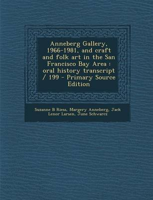 Anneberg Gallery, 1966-1981, and Craft and Folk Art in the San Francisco Bay Area - Oral History Transcript / 199 (Paperback,...