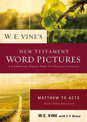 W. E. Vine's New Testament Word Pictures: Matthew to Acts (Paperback): W.E. Vine