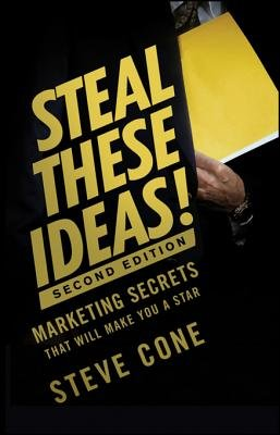 Steal These Ideas! - Marketing Secrets That Will Make You a Star (Electronic book text, 2nd Revised edition): Steve Cone