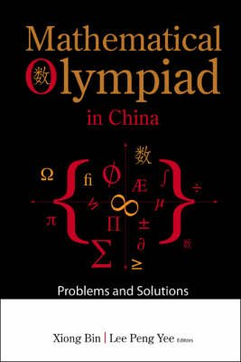 Mathematical Olympiad In China: Problems And Solutions (Paperback): Xiong Bin, Peng Yee Lee