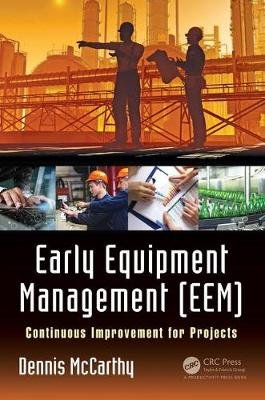 Early Equipment Management (EEM) - Continuous Improvement for Projects (English, Chinese, Hardcover): Dennis McCarthy