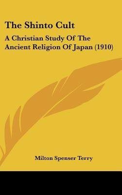 The Shinto Cult - A Christian Study of the Ancient Religion of Japan (1910) (Hardcover): Milton Spenser Terry