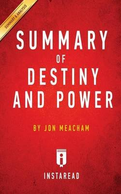Summary of Destiny and Power - By Jon Meacham - Includes Analysis (Paperback): Instaread Summaries