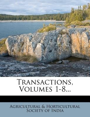 Transactions, Volumes 1-8... (Paperback): Agricultural & Horticultural Society of