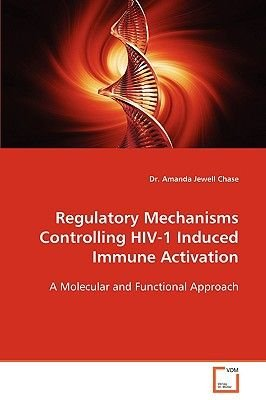 Regulatory Mechanisms Controlling HIV-1 Induced Immune Activation (Paperback): Amanda Jewell Chase
