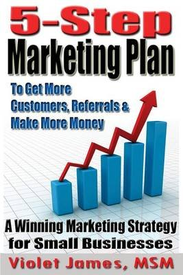 5 Step Marketing Plan - A Sales and Marketing Strategy for Small Business (Paperback): Violet James