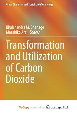 Transformation and Utilization of Carbon Dioxide (Paperback): Bhalchandra M. Bhanage, Masahiko Arai