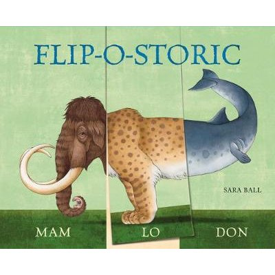 Flip-o-storic (Board book): Sara Ball