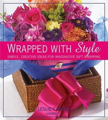 Wrapped with Style - Simple, Creative Ideas for Imaginative Gift Wrapping (Hardcover): Leslie Conron Carola