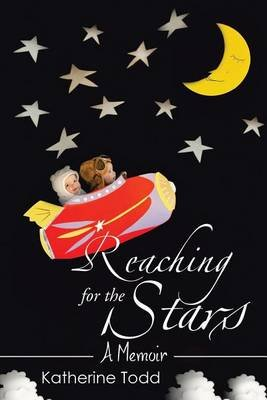 Reaching for the Stars - A Memoir (Paperback): Katherine Todd