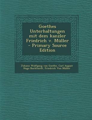 Goethes Unterhaltungen Mit Dem Kanzler Friedrich V. Muller (English, German, Paperback, Primary Source): Johann Wolfgang Von...