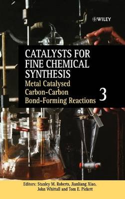 Catalysts for Fine Chemical Synthesis, v. 3 - Metal Catalysed Carbon-carbon Bond-forming Reactions (Hardcover, Volume 3):...