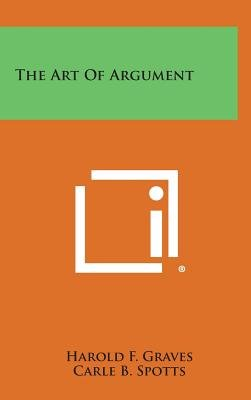 The Art of Argument (Hardcover): Harold F. Graves, Carle B. Spotts