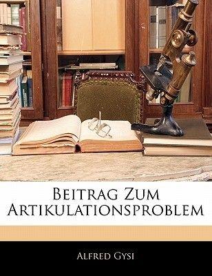 Beitrag Zum Artikulationsproblem (English, German, Paperback): Alfred Gysi