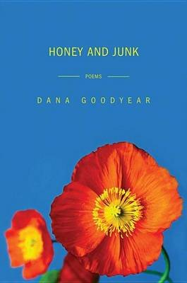 Honey and Junk - Poems (Electronic book text): Dana Goodyear
