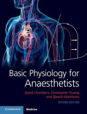 Basic Physiology for Anaesthetists (Paperback, 2nd Revised edition): David Chambers, Christopher Huang, Gareth Matthews